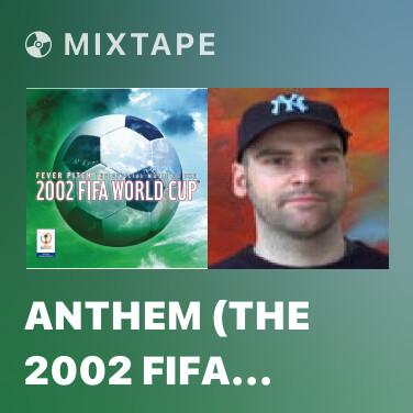 Mixtape Anthem (The 2002 FIFA World Cup Official Anthem) [JS Radio Edit] - Various Artists