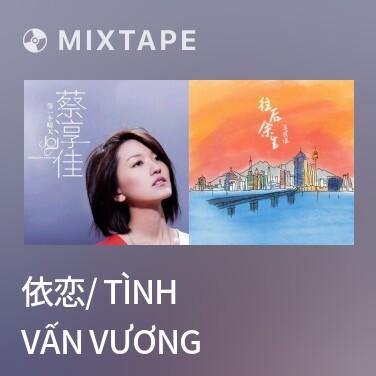 Mixtape 依恋/ Tình Vấn Vương - Various Artists