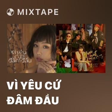 Mixtape Vì Yêu Cứ Đâm Đầu - Various Artists