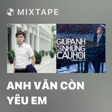 Mixtape Anh Vẫn Còn Yêu Em - Various Artists