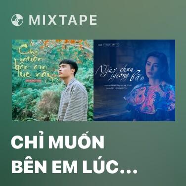 Mixtape Chỉ Muốn Bên Em Lúc Này (New Version) - Various Artists