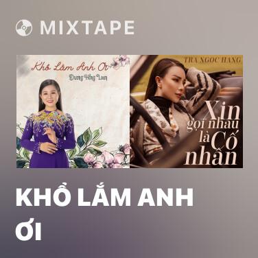 Mixtape Khổ Lắm Anh Ơi - Various Artists