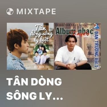 Mixtape Tân Dòng Sông Ly Biệt - Various Artists