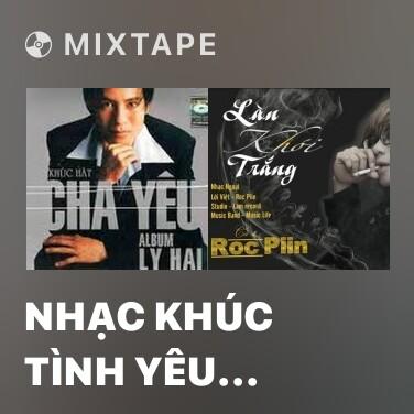 Mixtape Nhạc Khúc Tình Yêu (Remix) - Various Artists