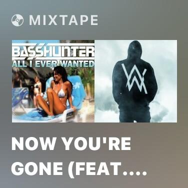 Mixtape Now You're Gone (feat. DJ Mental Theos Bazzheadz) [Voodoo & Serano Remix]