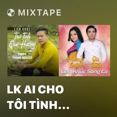 Mixtape LK Ai Cho Tôi Tình Yêu - Various Artists