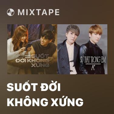 Mixtape Suốt Đời Không Xứng - Various Artists