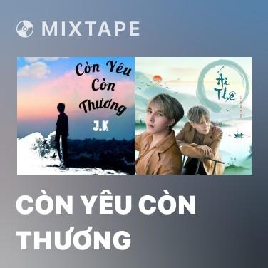 Mixtape Còn Yêu Còn Thương - Various Artists