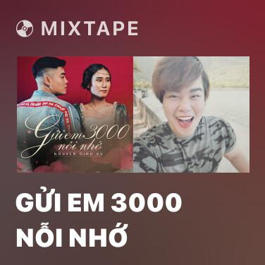 Mixtape Gửi Em 3000 Nỗi Nhớ - Various Artists