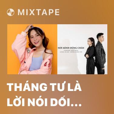 Mixtape Tháng Tư Là Lời Nói Dối Của Em (Cover) - Various Artists