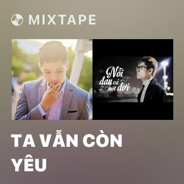 Mixtape Ta Vẫn Còn Yêu - Various Artists