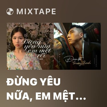 Mixtape Đừng Yêu Nữa, Em Mệt Rồi - Various Artists