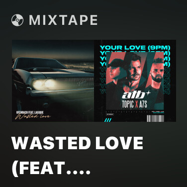 Mixtape Wasted Love (feat. Lagique) - Various Artists