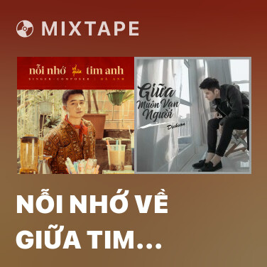 Mixtape Nỗi Nhớ Về Giữa Tim Anh - Various Artists