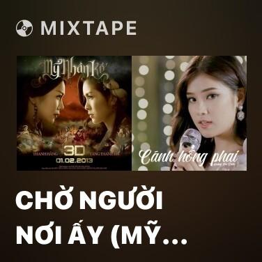 Mixtape Chờ Người Nơi Ấy (Mỹ Nhân Kế OST) - Various Artists