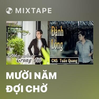 Mixtape Mười Năm Đợi Chờ - Various Artists