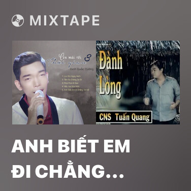 Mixtape Anh Biết Em Đi Chẳng Trở Về - Various Artists