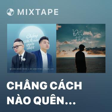 Mixtape Chẳng Cách Nào Quên Được - Various Artists