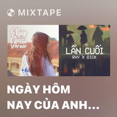 Mixtape Ngày Hôm Nay Của Anh Thế Nào - Various Artists
