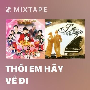 Mixtape Thôi Em Hãy Về Đi - Various Artists