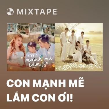 Mixtape Con Mạnh Mẽ Lắm Con Ơi! - Various Artists