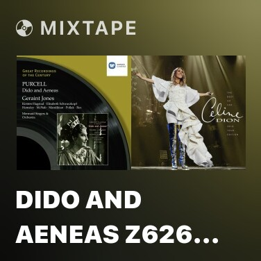 Mixtape Dido and Aeneas Z626 (ed. Geraint Jones) (2008 Remastered Version), ACT 3, Scene 2: Your counsel all is urg'd in vain (Dido) - Various Artists