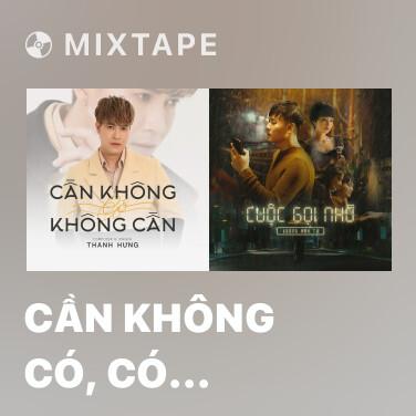 Mixtape Cần Không Có, Có Không Cần - Various Artists