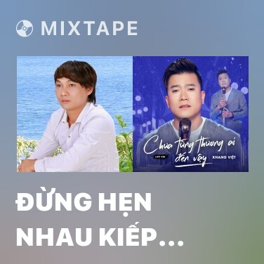 Mixtape Đừng Hẹn Nhau Kiếp Sau - Various Artists