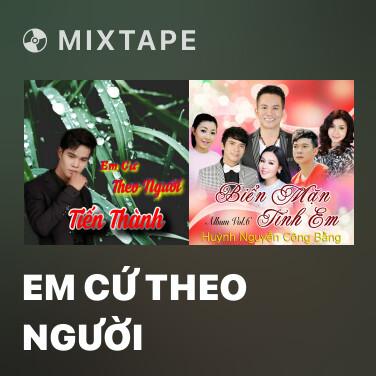Mixtape Em Cứ Theo Người - Various Artists