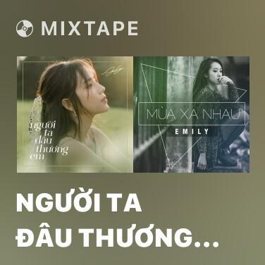 Mixtape Người Ta Đâu Thương Em - Various Artists
