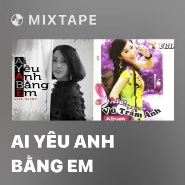 Mixtape Ai Yêu Anh Bằng Em - Various Artists