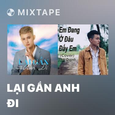 Mixtape Lại Gần Anh Đi - Various Artists
