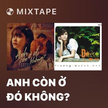 Mixtape Anh Còn Ở Đó Không? - Various Artists