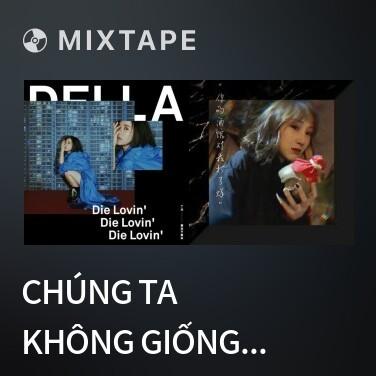 Mixtape Chúng Ta Không Giống Chúng Ta / 我们不像我们 - Various Artists