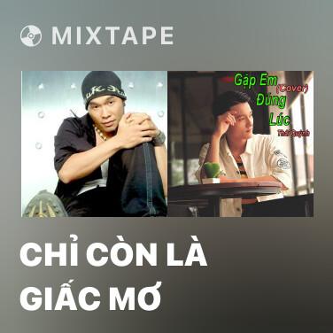 Mixtape Chỉ Còn Là Giấc Mơ - Various Artists
