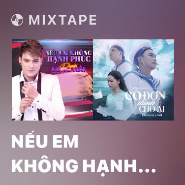 Mixtape Nếu Em Không Hạnh Phúc (Đại Mèo Remix) - Various Artists