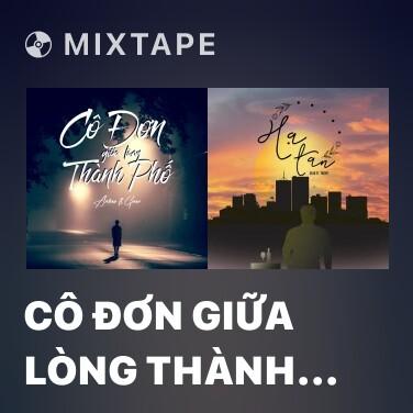 Mixtape Cô Đơn Giữa Lòng Thành Phố - Various Artists