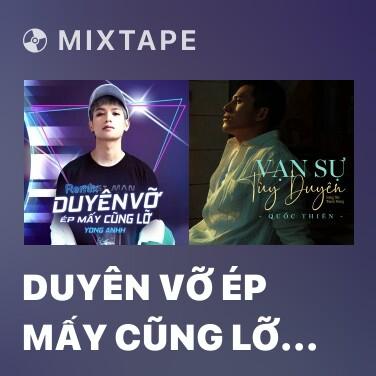 Mixtape Duyên Vỡ Ép Mấy Cũng Lỡ (Remix) - Various Artists