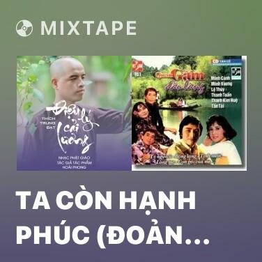 Mixtape Ta Còn Hạnh Phúc (Đoản Khúc Lam Giang - Phi Vân Điệp Khúc) - Various Artists