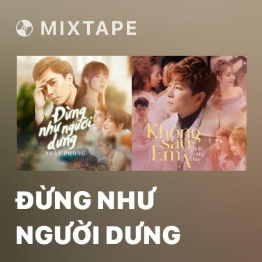 Mixtape Đừng Như Người Dưng - Various Artists