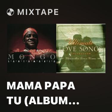 Mixtape Mama Papa Tu (Album Version) - Various Artists