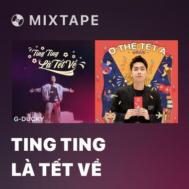 Mixtape Ting Ting Là Tết Về - Various Artists
