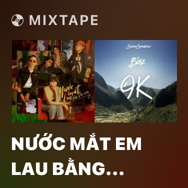 Mixtape Nước Mắt Em Lau Bằng Tình Yêu Mới - Various Artists
