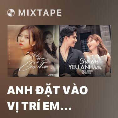 Mixtape Anh Đặt Vào Vị Trí Em Chưa - Various Artists