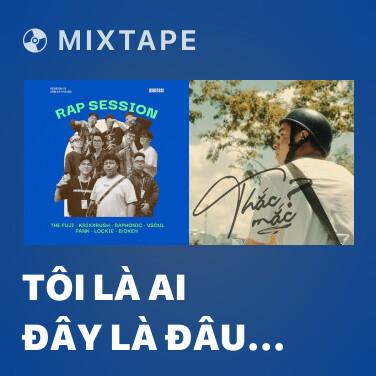 Mixtape Tôi Là Ai Đây Là Đâu - Live at Cầm Kỳ Thi Hội - Various Artists