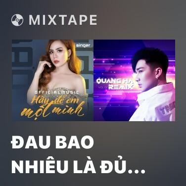 Mixtape Đau Bao Nhiêu Là Đủ (Remix) - Various Artists