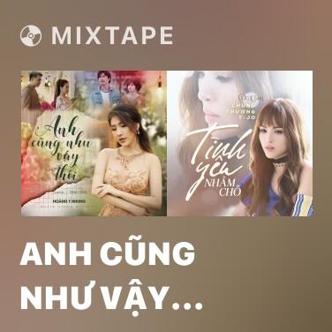 Mixtape Anh Cũng Như Vậy Thôi - Various Artists