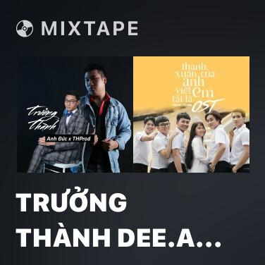 Mixtape Trưởng Thành Dee.A Remix - Various Artists