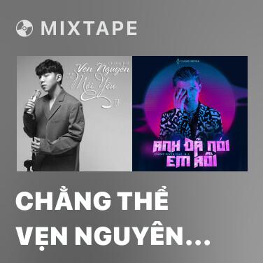 Mixtape Chẳng Thể Vẹn Nguyên Như Lúc Mới Yêu - Various Artists
