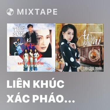 Mixtape Liên Khúc Xác Pháo Nhà Ai - Various Artists